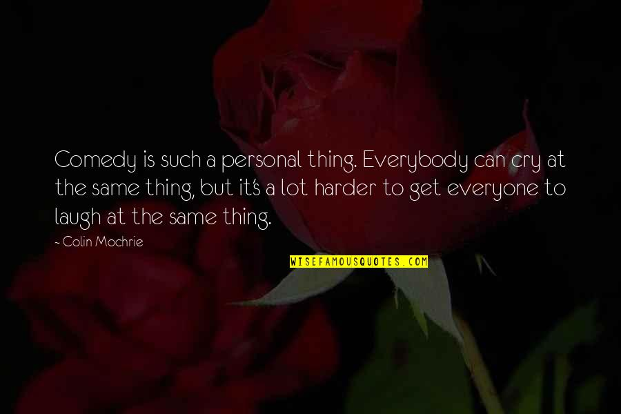 Laugh Harder Quotes By Colin Mochrie: Comedy is such a personal thing. Everybody can