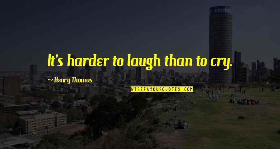 Laugh Harder Quotes By Henry Thomas: It's harder to laugh than to cry.
