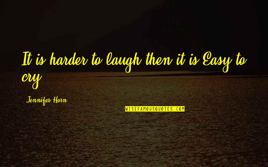 Laugh Harder Quotes By Jennifer Horn: It is harder to laugh then it is