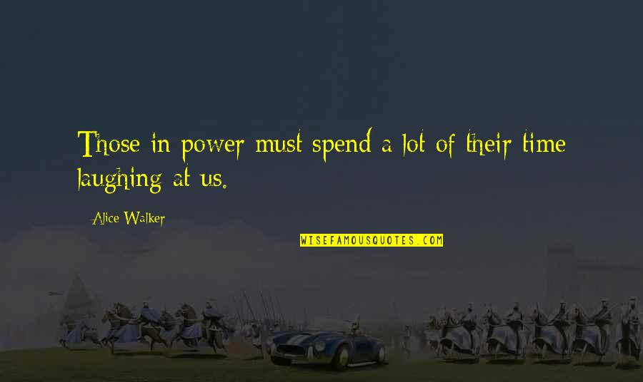 Laughing A Lot Quotes By Alice Walker: Those in power must spend a lot of