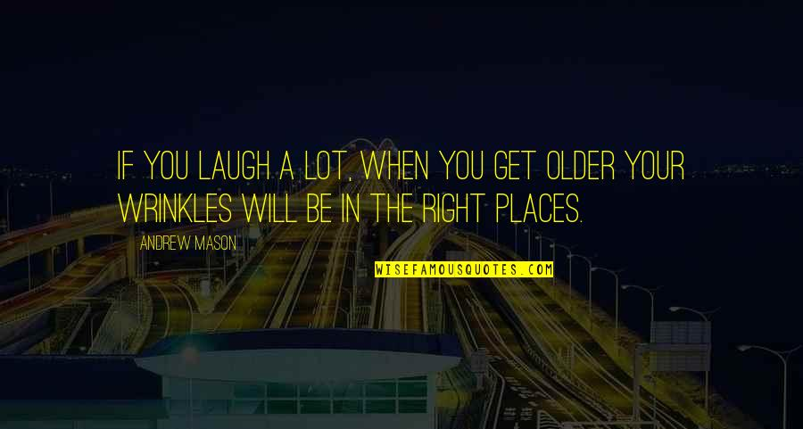 Laughing A Lot Quotes By Andrew Mason: If you laugh a lot, when you get