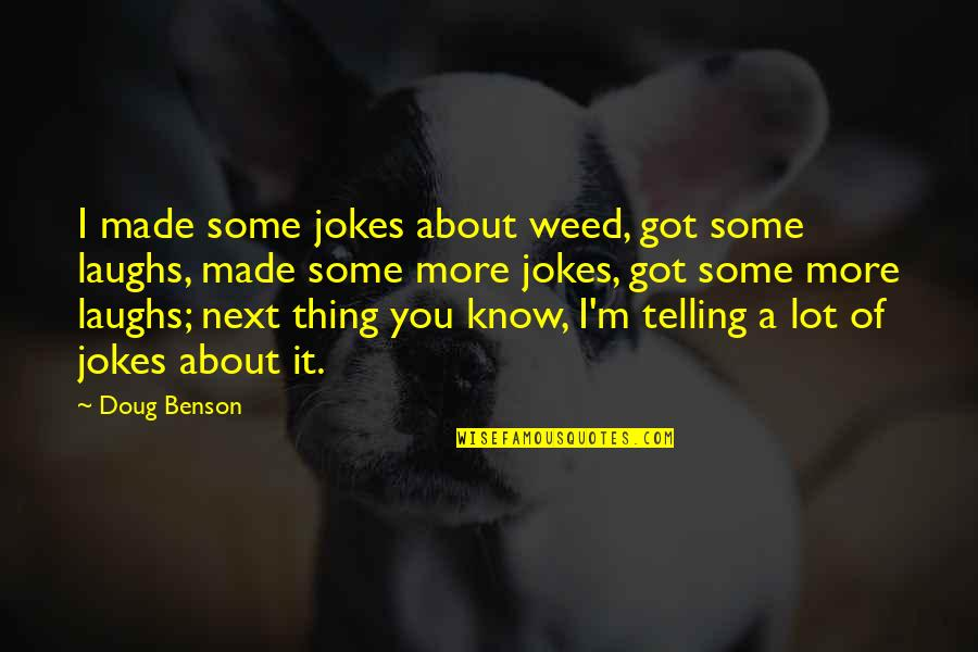 Laughing A Lot Quotes By Doug Benson: I made some jokes about weed, got some