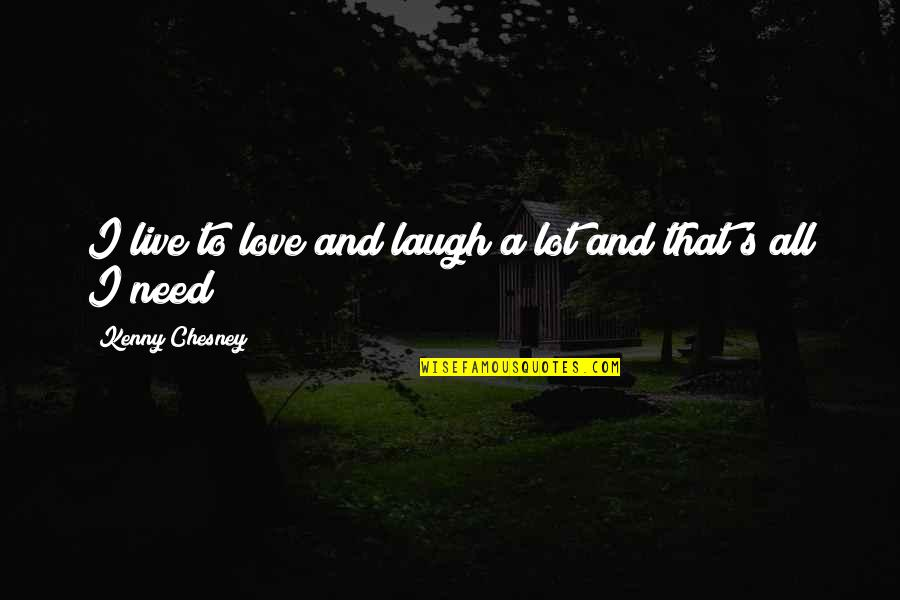 Laughing A Lot Quotes By Kenny Chesney: I live to love and laugh a lot