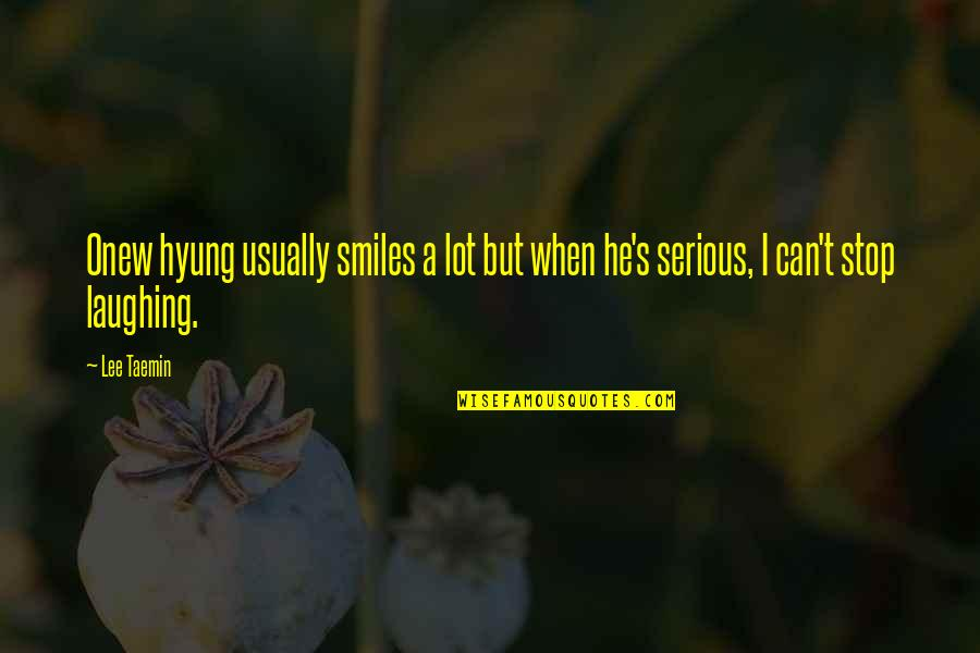 Laughing A Lot Quotes By Lee Taemin: Onew hyung usually smiles a lot but when