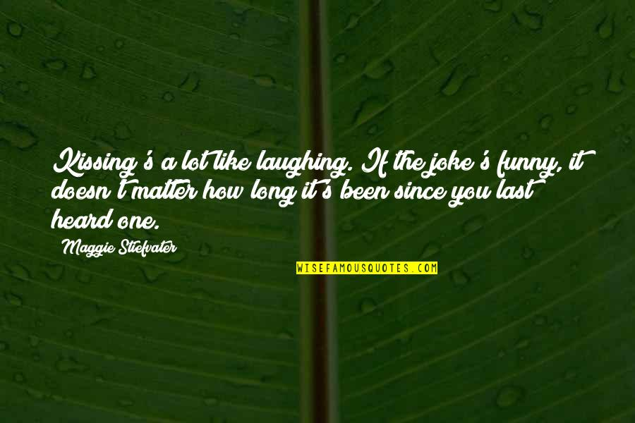 Laughing A Lot Quotes By Maggie Stiefvater: Kissing's a lot like laughing. If the joke's