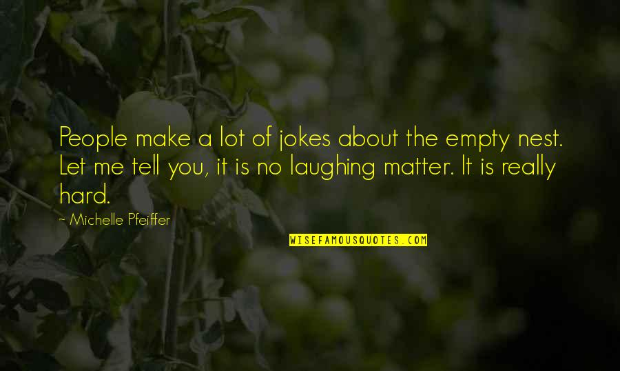 Laughing A Lot Quotes By Michelle Pfeiffer: People make a lot of jokes about the