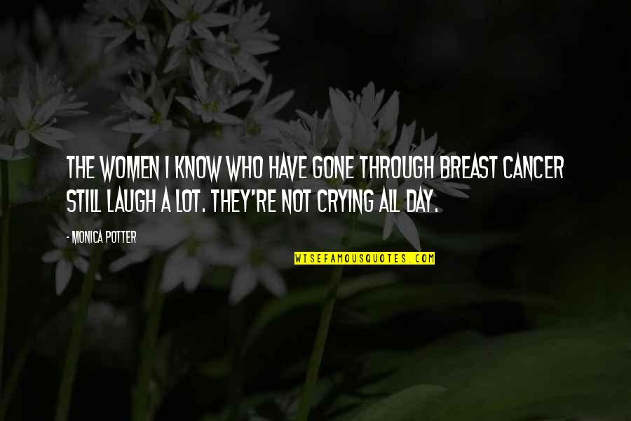 Laughing A Lot Quotes By Monica Potter: The women I know who have gone through