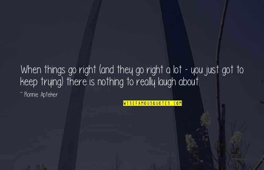 Laughing A Lot Quotes By Ronnie Apteker: When things go right (and they go right