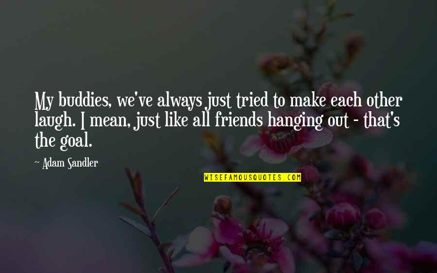 Laughing And Friends Quotes By Adam Sandler: My buddies, we've always just tried to make
