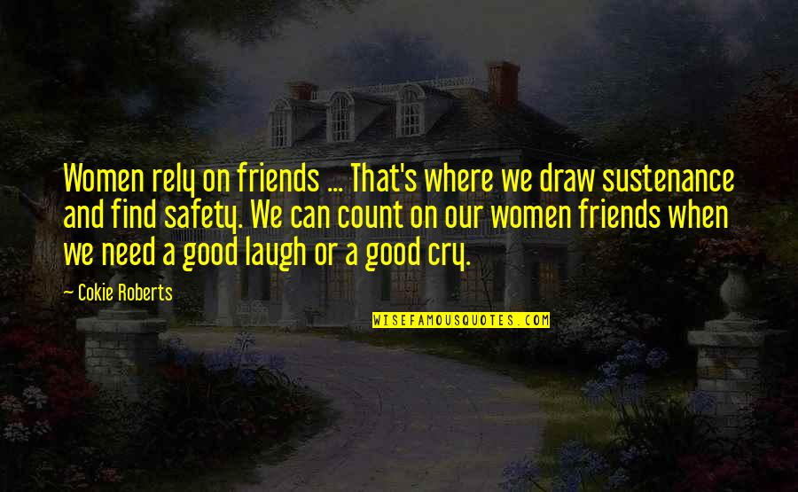 Laughing And Friends Quotes By Cokie Roberts: Women rely on friends ... That's where we