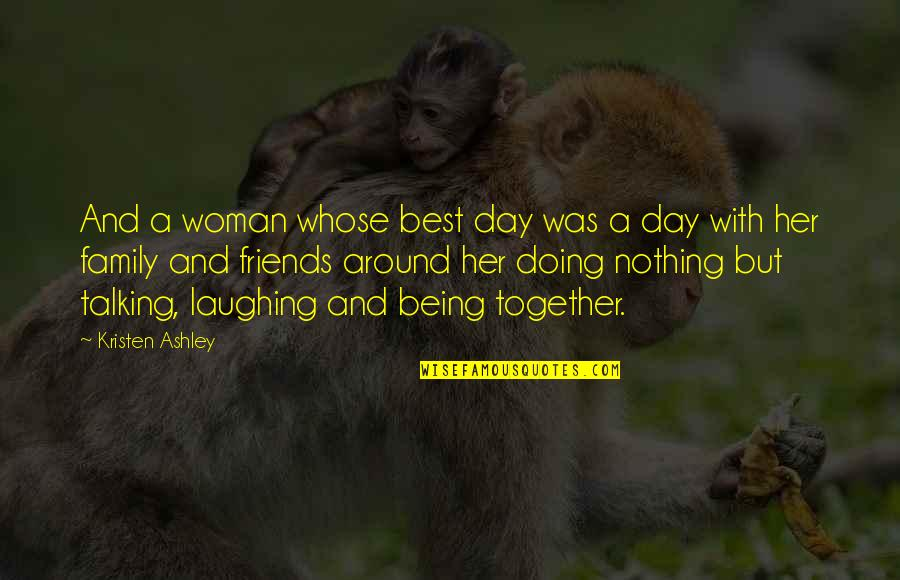 Laughing And Friends Quotes By Kristen Ashley: And a woman whose best day was a