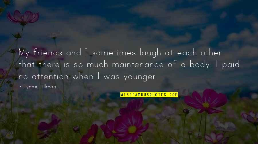 Laughing And Friends Quotes By Lynne Tillman: My friends and I sometimes laugh at each