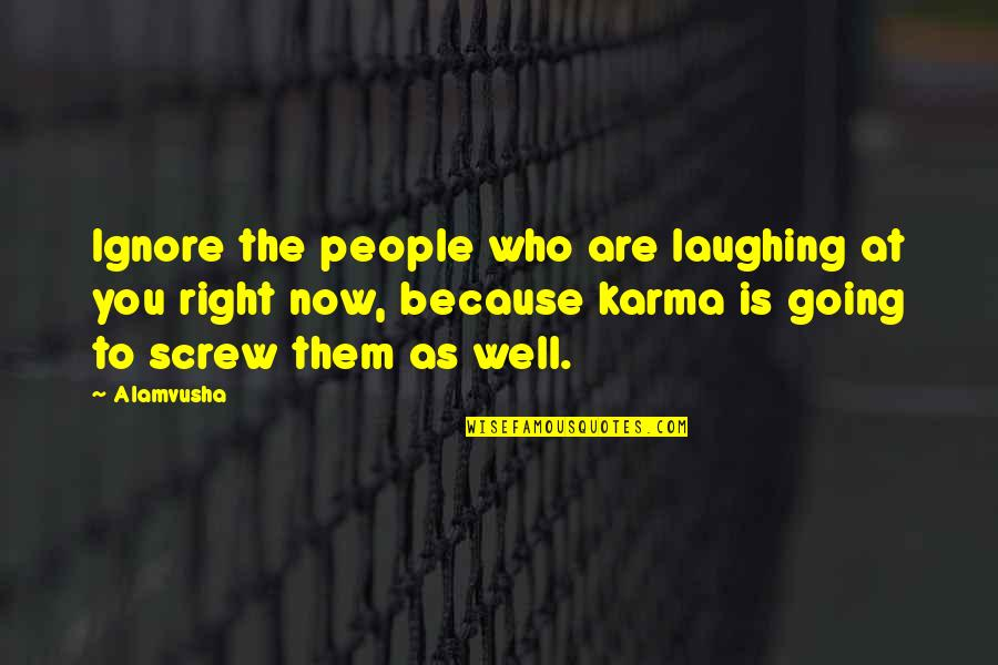 Laughing At Life Quotes By Alamvusha: Ignore the people who are laughing at you