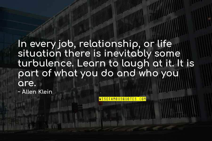 Laughing At Life Quotes By Allen Klein: In every job, relationship, or life situation there