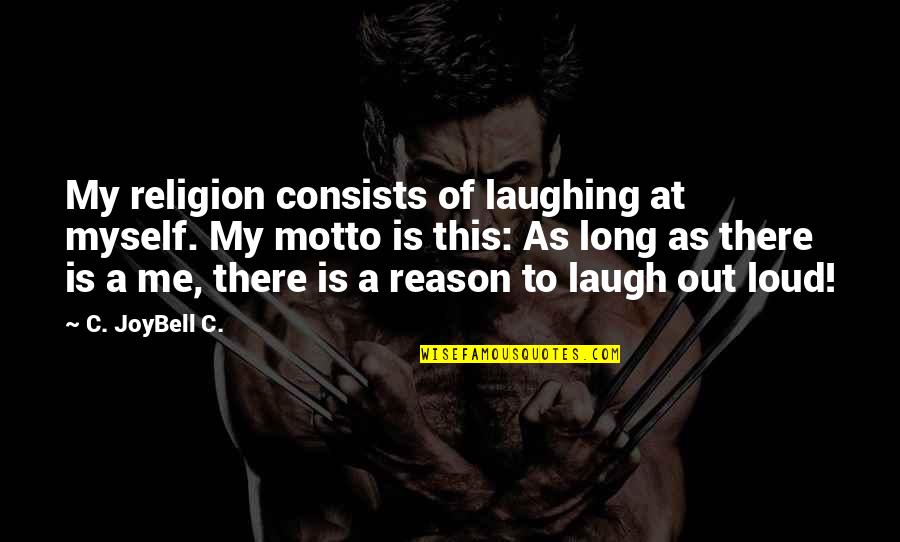 Laughing At Life Quotes By C. JoyBell C.: My religion consists of laughing at myself. My