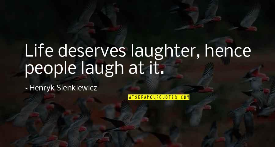 Laughing At Life Quotes By Henryk Sienkiewicz: Life deserves laughter, hence people laugh at it.