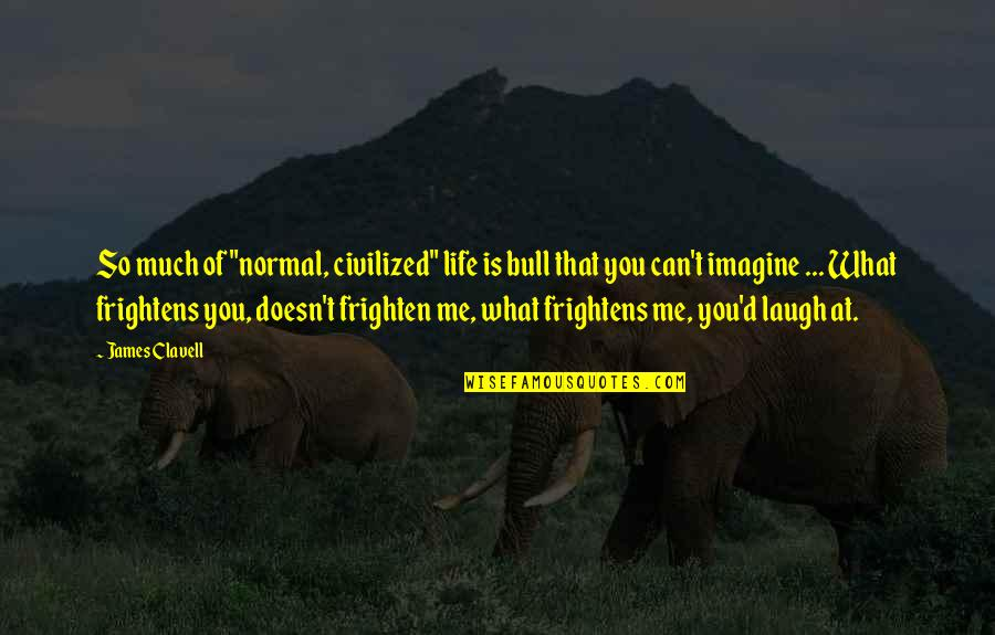 "Laughing At Life Quotes By James Clavell: So much of ""normal, civilized"" life is bull"