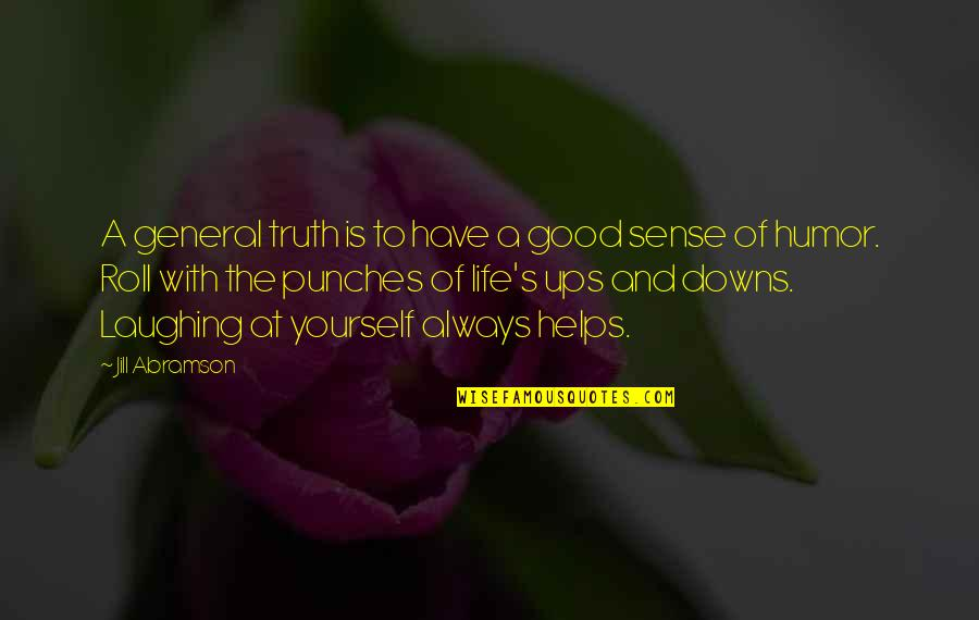 Laughing At Life Quotes By Jill Abramson: A general truth is to have a good