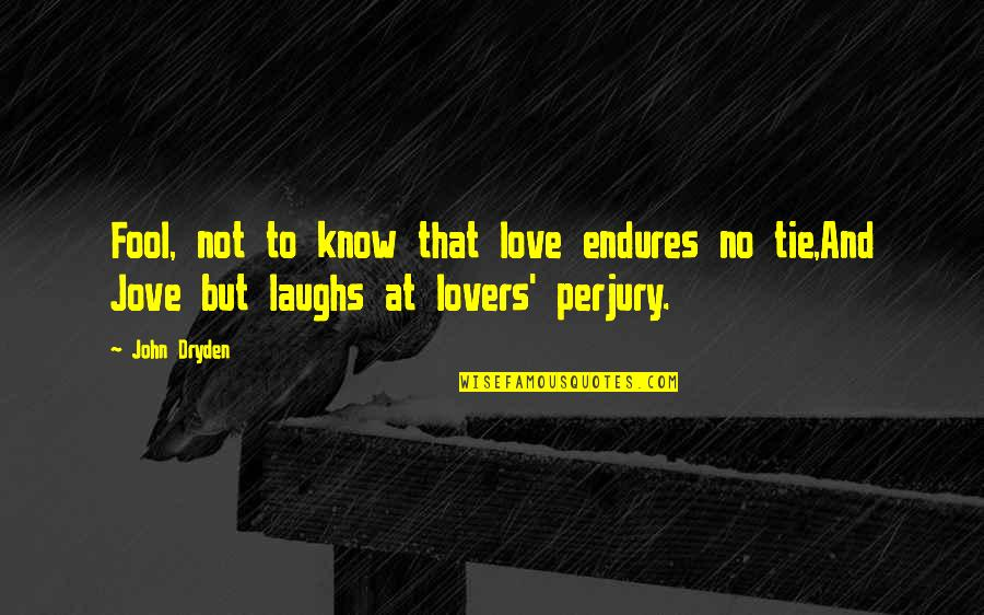 Laughing At Life Quotes By John Dryden: Fool, not to know that love endures no