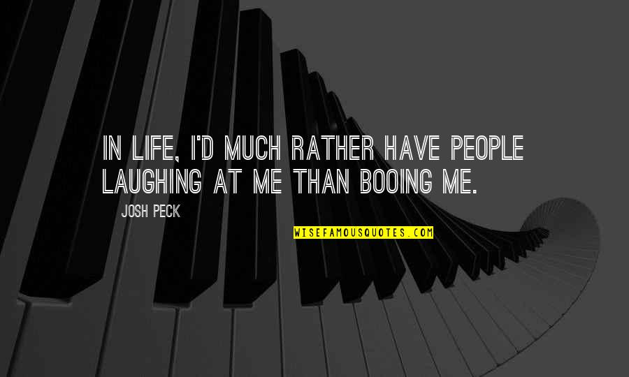 Laughing At Life Quotes By Josh Peck: In life, I'd much rather have people laughing