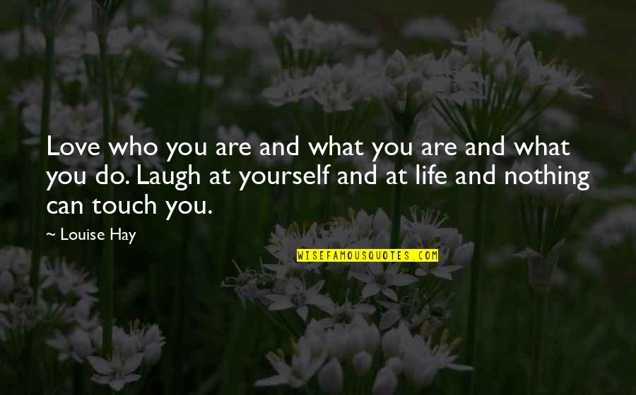 Laughing At Life Quotes By Louise Hay: Love who you are and what you are