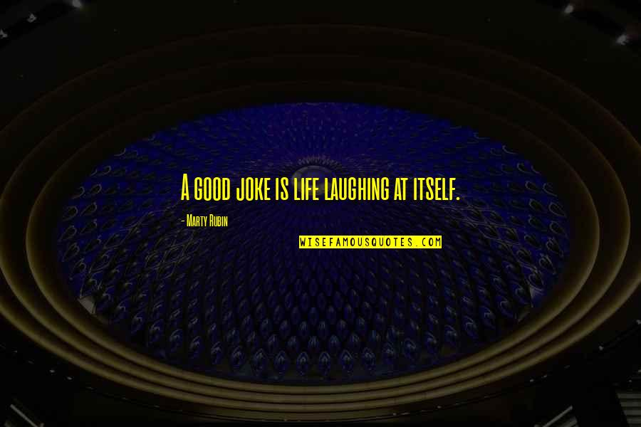 Laughing At Life Quotes By Marty Rubin: A good joke is life laughing at itself.