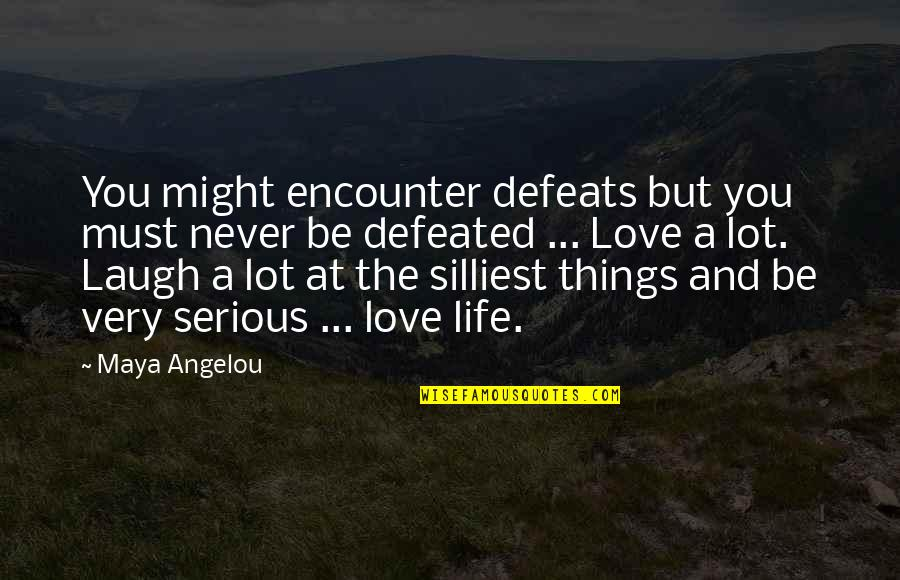 Laughing At Life Quotes By Maya Angelou: You might encounter defeats but you must never