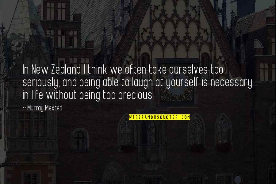 Laughing At Life Quotes By Murray Mexted: In New Zealand I think we often take