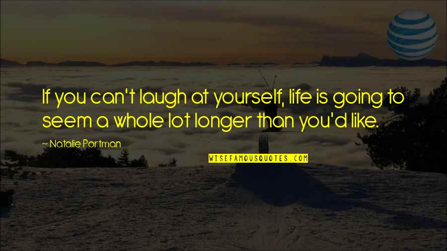 Laughing At Life Quotes By Natalie Portman: If you can't laugh at yourself, life is