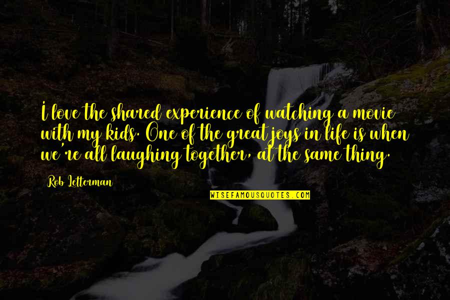 Laughing At Life Quotes By Rob Letterman: I love the shared experience of watching a