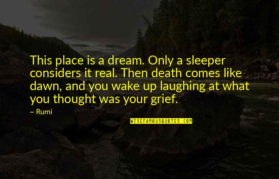 Laughing At Life Quotes By Rumi: This place is a dream. Only a sleeper