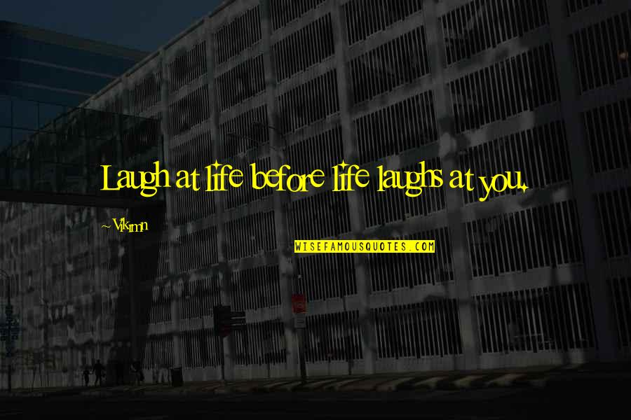 Laughing At Life Quotes By Vikrmn: Laugh at life before life laughs at you.