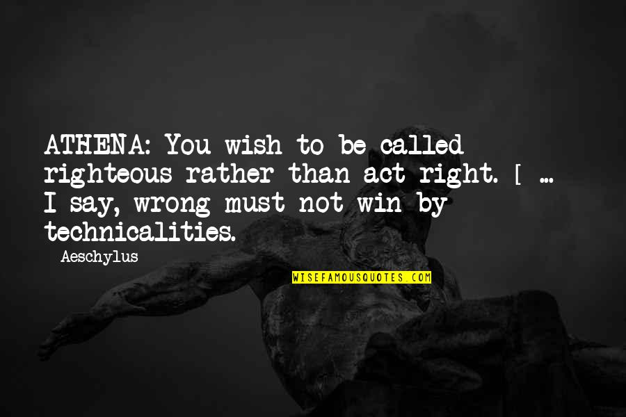 Laughing Colours Morning Quotes By Aeschylus: ATHENA: You wish to be called righteous rather