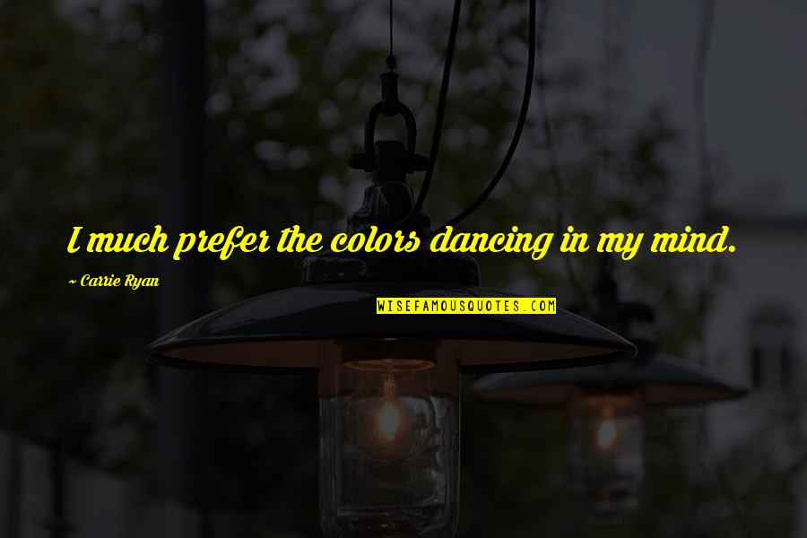 Laughing Colours Morning Quotes By Carrie Ryan: I much prefer the colors dancing in my