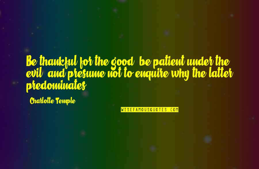 Laughing Colours Morning Quotes By Charlotte Temple: Be thankful for the good, be patient under