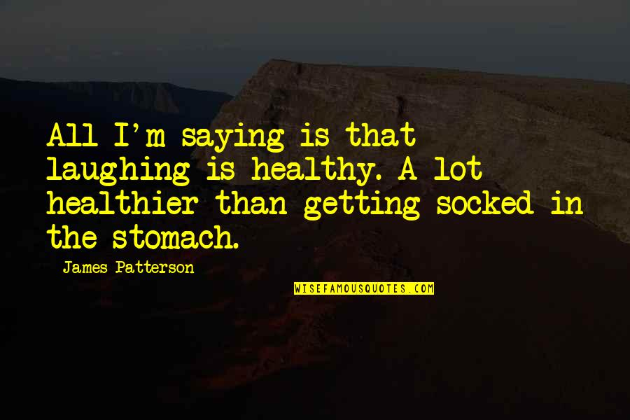 Laughing Saying And Quotes By James Patterson: All I'm saying is that laughing is healthy.