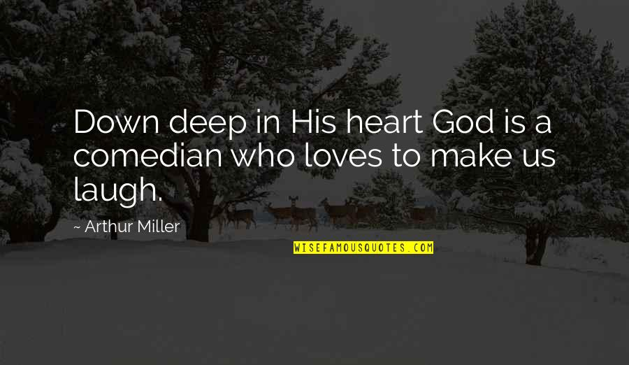 Laughing Your Heart Out Quotes By Arthur Miller: Down deep in His heart God is a
