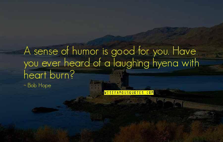 Laughing Your Heart Out Quotes By Bob Hope: A sense of humor is good for you.