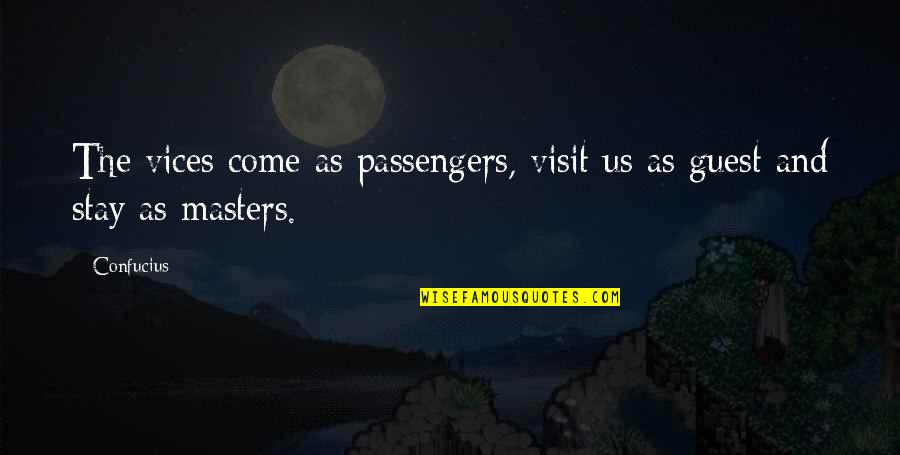Laughing Your Heart Out Quotes By Confucius: The vices come as passengers, visit us as
