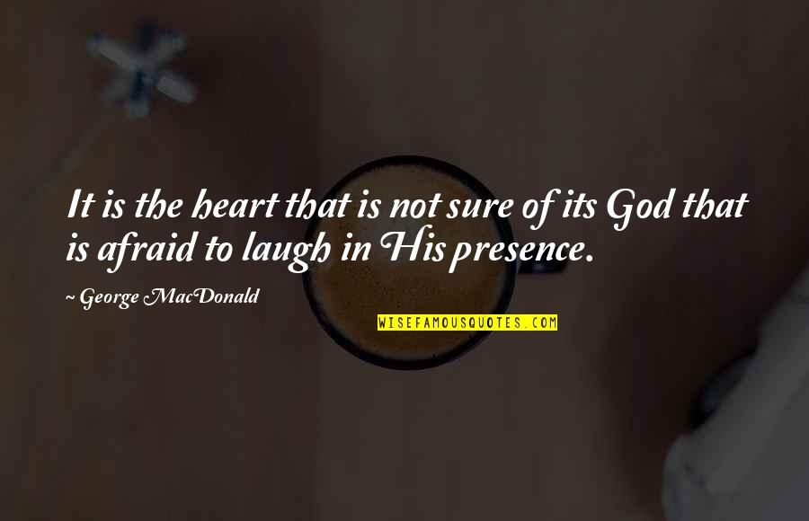 Laughing Your Heart Out Quotes By George MacDonald: It is the heart that is not sure