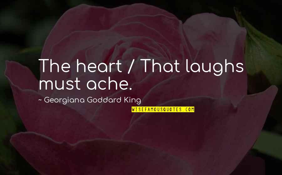 Laughing Your Heart Out Quotes By Georgiana Goddard King: The heart / That laughs must ache.