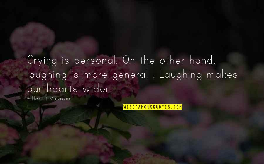 Laughing Your Heart Out Quotes By Haruki Murakami: Crying is personal. On the other hand, laughing