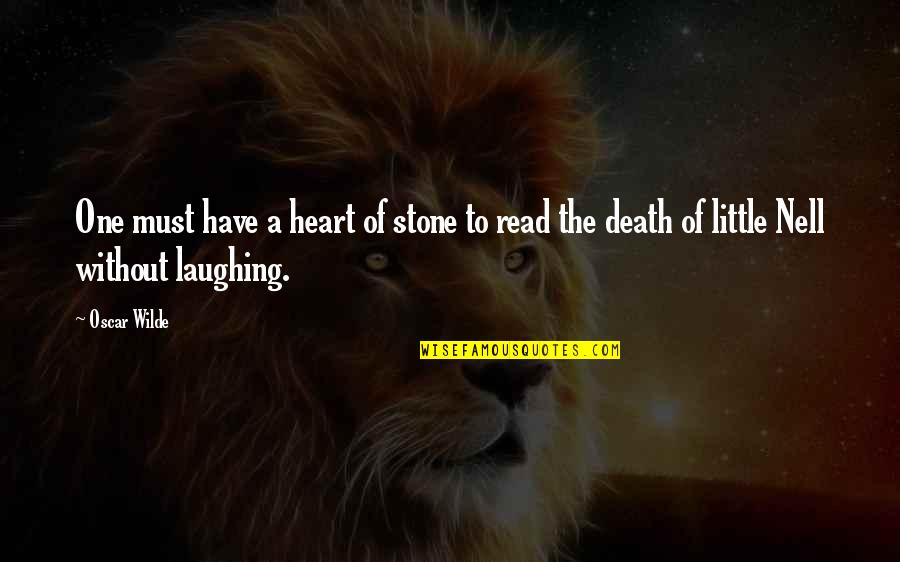 Laughing Your Heart Out Quotes By Oscar Wilde: One must have a heart of stone to