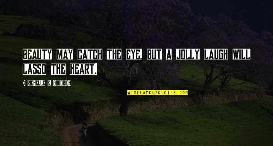 Laughing Your Heart Out Quotes By Richelle E. Goodrich: Beauty may catch the eye, but a jolly