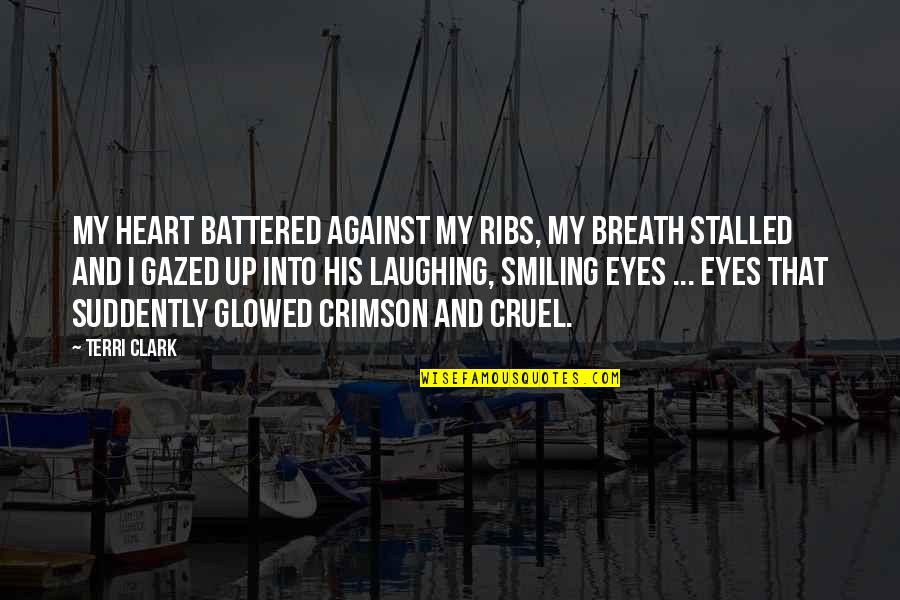 Laughing Your Heart Out Quotes By Terri Clark: My heart battered against my ribs, my breath