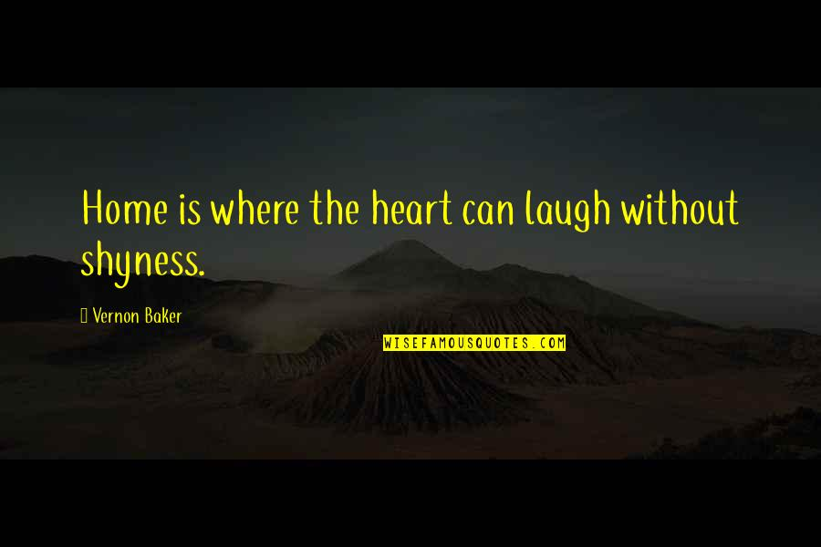 Laughing Your Heart Out Quotes By Vernon Baker: Home is where the heart can laugh without