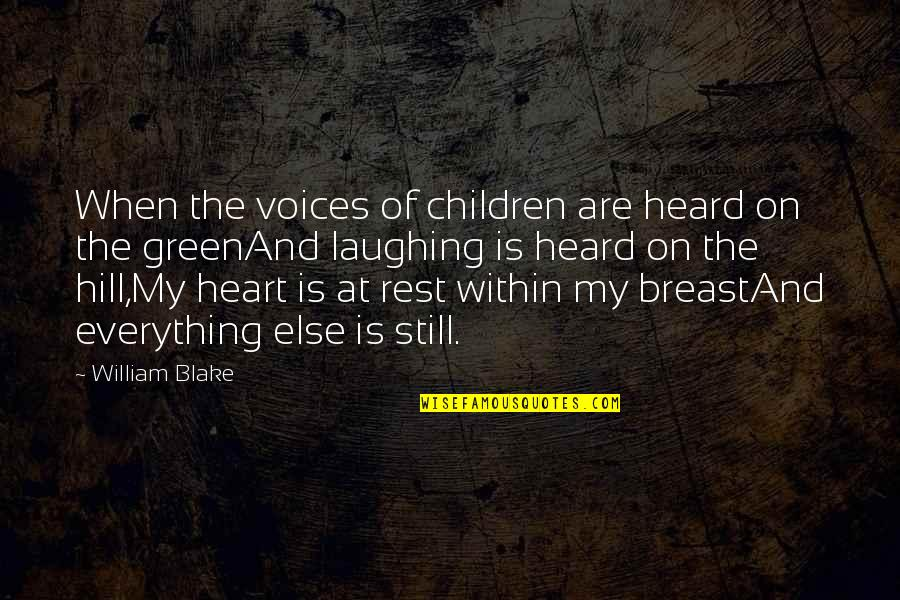 Laughing Your Heart Out Quotes By William Blake: When the voices of children are heard on