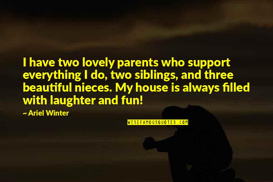 Laughter And Fun Quotes By Ariel Winter: I have two lovely parents who support everything