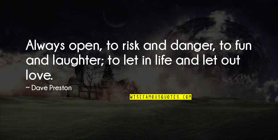 Laughter And Fun Quotes By Dave Preston: Always open, to risk and danger, to fun