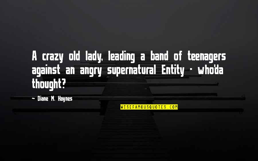 Laughter And Fun Quotes By Diane M. Haynes: A crazy old lady, leading a band of